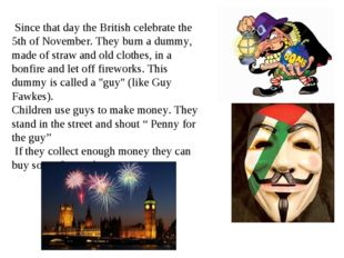Since that day the British celebrate the 5th of November. They burn a dummy,