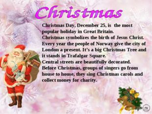 Christmas Day, December 25, is the most popular holiday in Great Britain. Chr