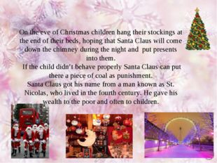On the eve of Christmas children hang their stockings at the end of their bed
