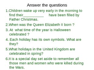 Answer the questions 1.Children wake up very early in the morning to find the