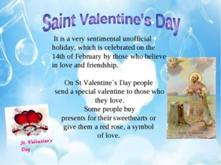 St. Valentine's Day It is a very sentimental unofficial holiday, which is cel