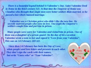 Valentine was a Christian priest who didn't like the new law. He secretly ma
