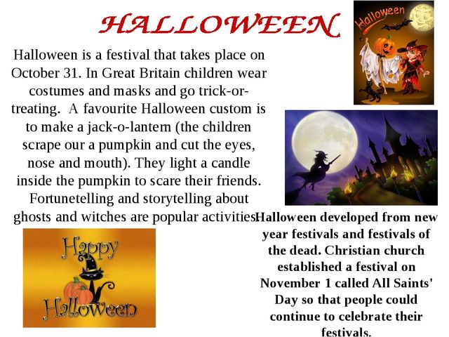 Halloween is a festival that takes place on October 31. In Great Britain chil...