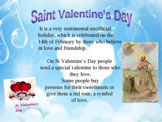 St. Valentine's Day It is a very sentimental unofficial holiday, which is cel...