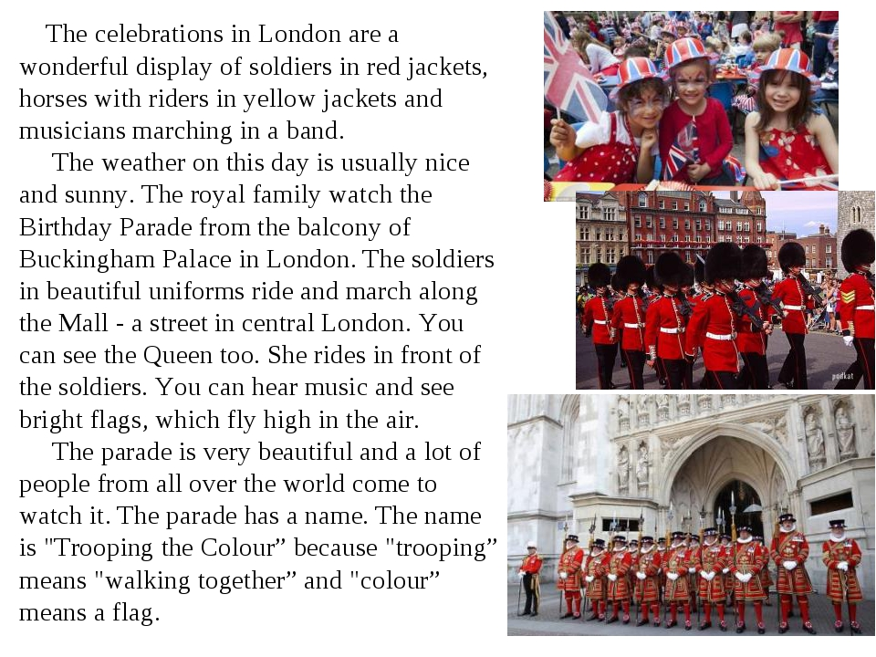 The celebrations in London are a wonderful display of soldiers in red jacket...