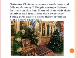 Orthodox Christmas comes a week later and falls on January 7. People arrange