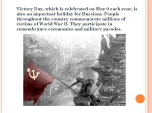 Victory Day, which is celebrated on May 9 each year, is also an important hol