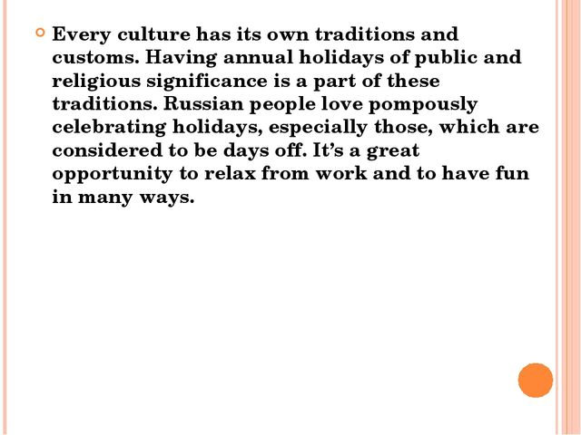 Every culture has its own traditions and customs. Having annual holidays of p...