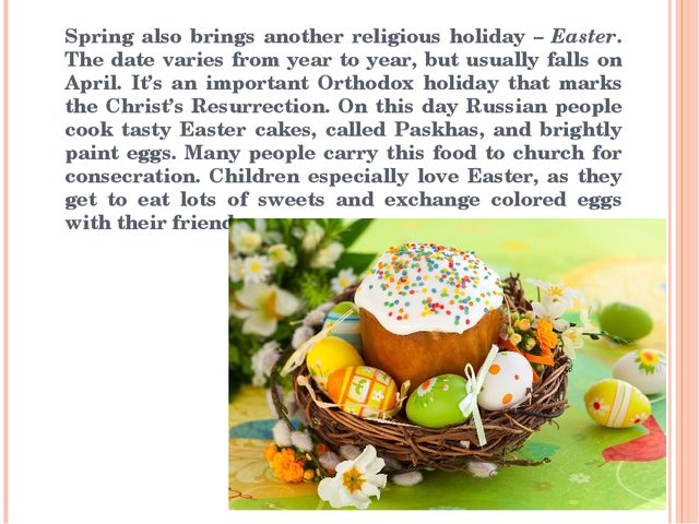 Spring also brings another religious holiday – Easter. The date varies from y...