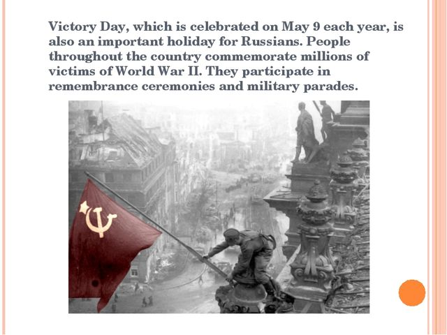 Victory Day, which is celebrated on May 9 each year, is also an important hol...