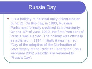 Russia Day It is a holiday of national unity celebrated on June,12. On this d
