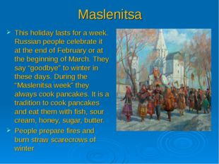 Maslenitsa This holiday lasts for a week. Russian people celebrate it at the