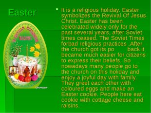 Easter It is a religious holiday. Easter symbolizes the Revival Of Jesus Chri