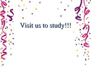 Visit us to study!!!