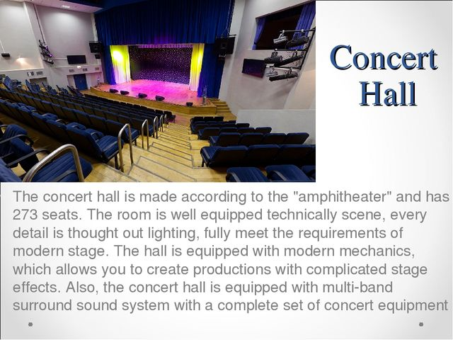 """Concert Hall The concert hall is made according to the """"amphitheater"""" and has..."""