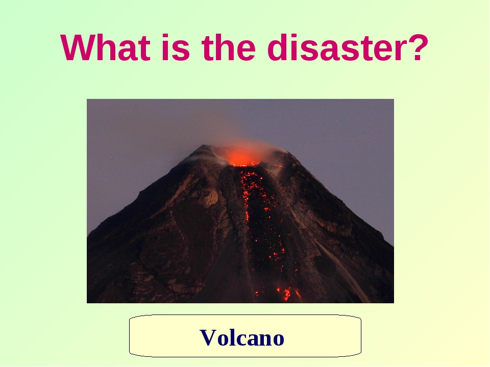What is the disaster? Volcano
