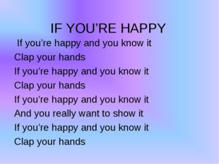 IF YOU'RE HAPPY If you're happy and you know it Clap your hands If you're hap