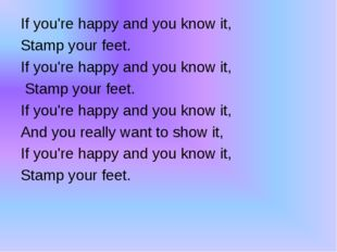 If you're happy and you know it, Stamp your feet. If you're happy and you kn