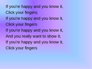 If you're happy and you know it, Click your fingers. If you're happy and you
