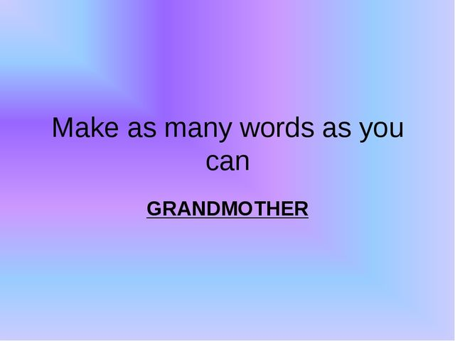 Make as many words as you can GRANDMOTHER
