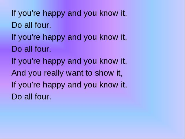 If you're happy and you know it, Do all four. If you're happy and you know i...