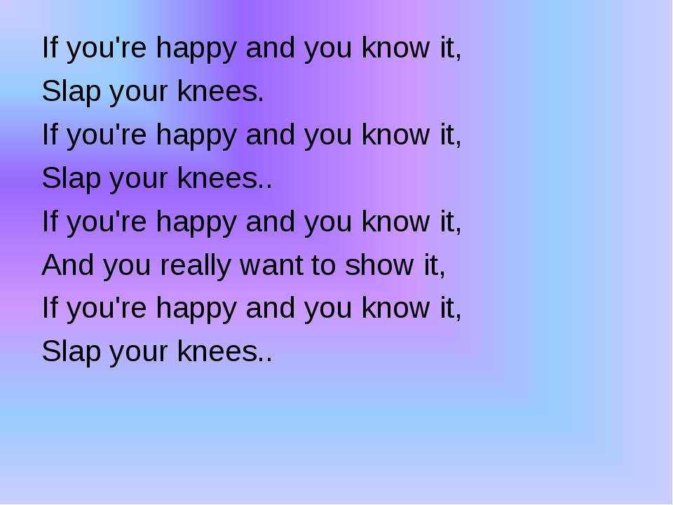 If you're happy and you know it, Slap your knees. If you're happy and you kn...