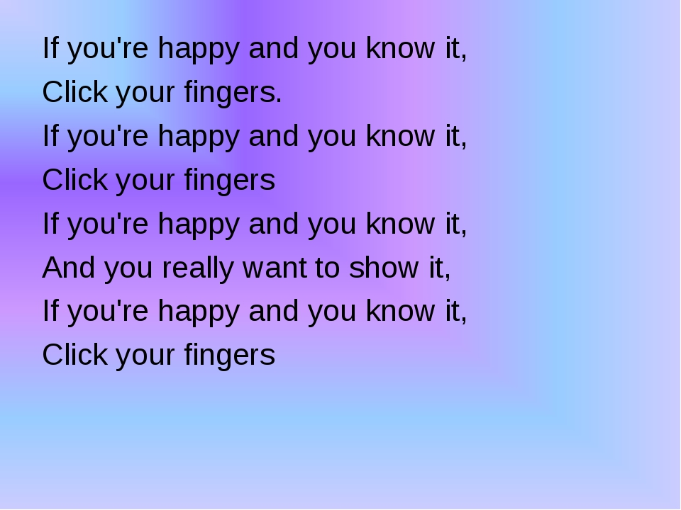If you're happy and you know it, Click your fingers. If you're happy and you...
