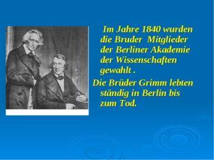 Im Jahre 1840 wurden die Bruder Mitglieder der Berliner Akademie der Wissens