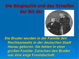 Die Biographie und das Schaffen der Brӥder Grimm. Die Bruder wurden in der Fa