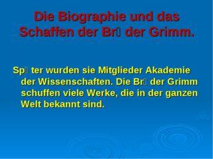 Die Biographie und das Schaffen der Brӥder Grimm. Spἃter wurden sie Mitgliede