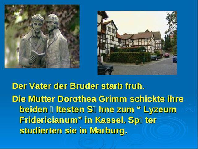 Der Vater der Bruder starb fruh. Die Mutter Dorothea Grimm schickte ihre beid...
