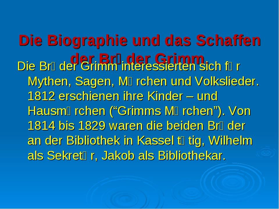 Die Biographie und das Schaffen der Brӥder Grimm. Die Brӥder Grimm interessie...