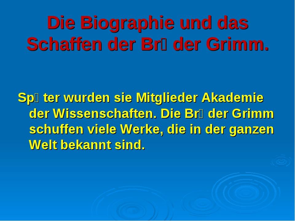 Die Biographie und das Schaffen der Brӥder Grimm. Spἃter wurden sie Mitgliede...
