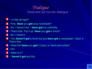 Dialogue Read and act out the dialogue - Is that all right? - Fine. Have you