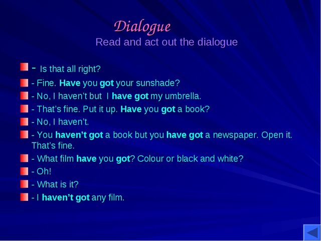 Dialogue Read and act out the dialogue - Is that all right? - Fine. Have you...