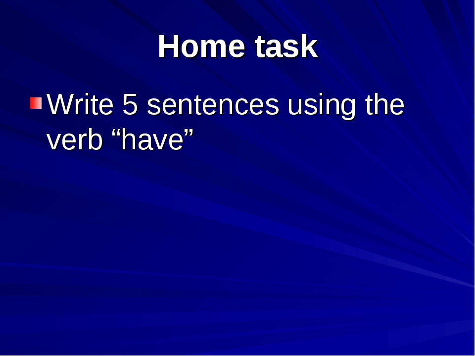 """Home task Write 5 sentences using the verb """"have"""""""