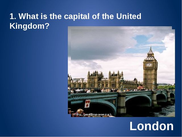 London 1. What is the capital of the United Kingdom?