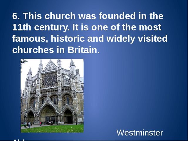 6. This church was founded in the 11th century. It is one of the most famous,...
