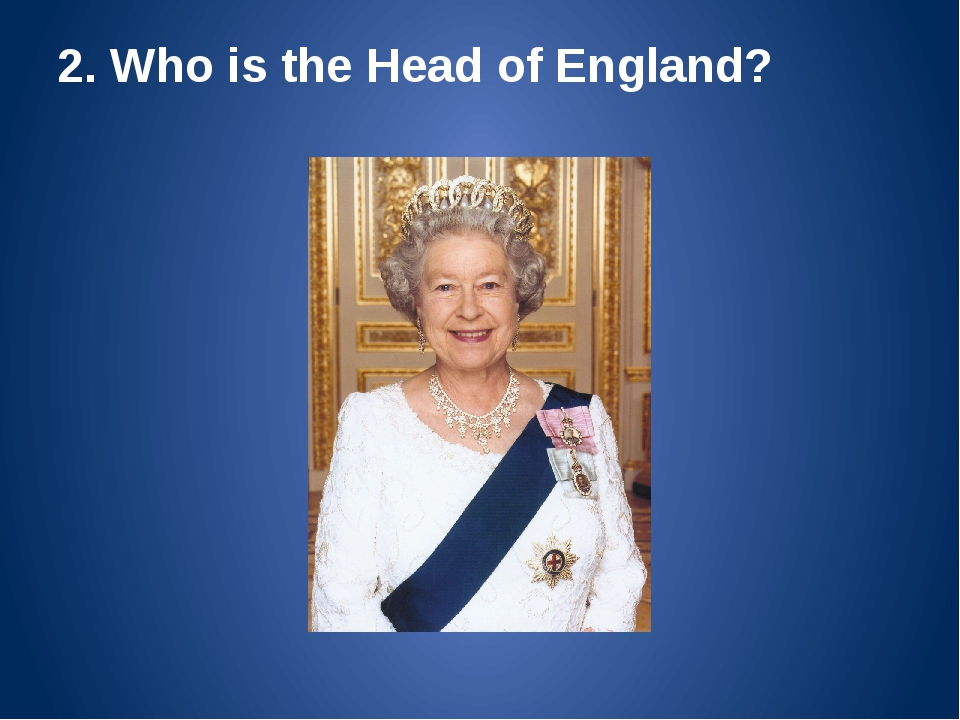 2. Who is the Head of England?