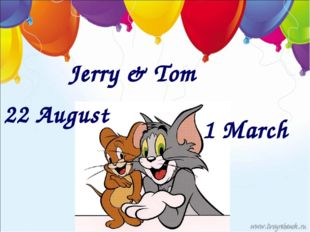 Jerry & Tom 22 August 1 March