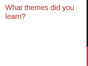 What themes did you learn?