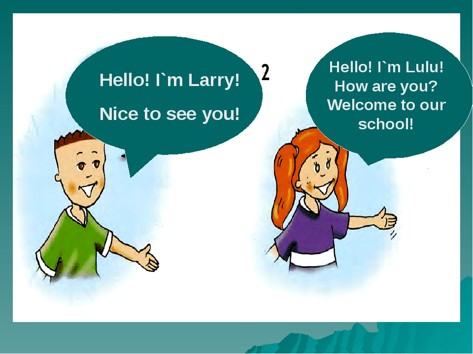 Larry Lulu. Hello! I`m Larry! Nice to see you! Hello! I`m Lulu! How are you?...