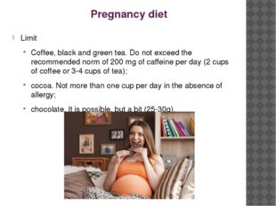 Pregnancy diet Limit Coffee, black and green tea. Do not exceed the recommend