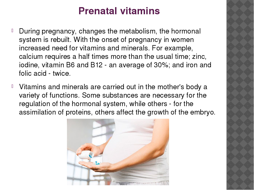 Prenatal vitamins During pregnancy, changes the metabolism, the hormonal syst...
