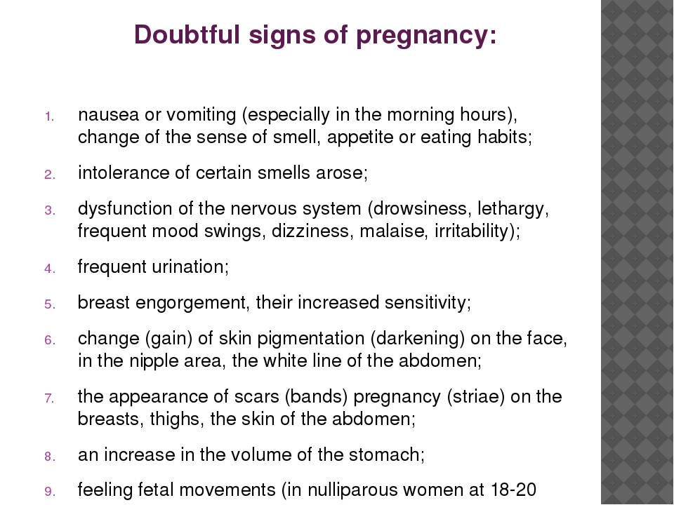 Doubtful signs of pregnancy: nausea or vomiting (especially in the morning ho...