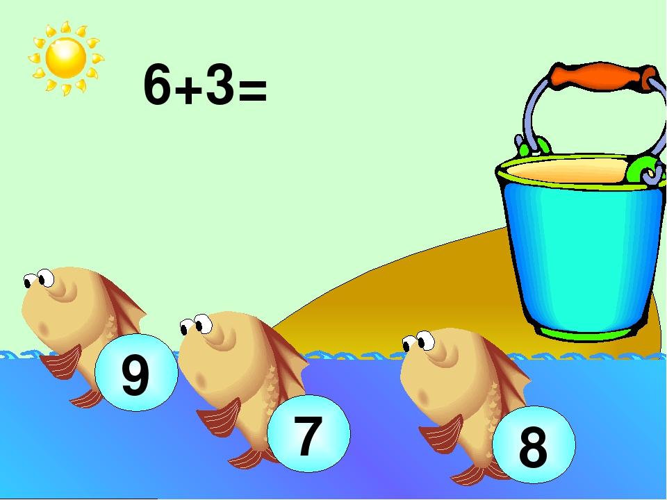 6+3= 9 7 8