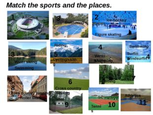Match the sports and the places. 1 2 3 3 4 4 5 6 7 8 9 10 11 Swimming Swimmin