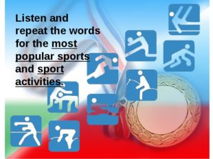 Listen and repeat the words for the most popular sports and sport activities.