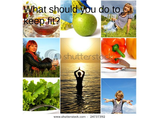 What should you do to keep fit?