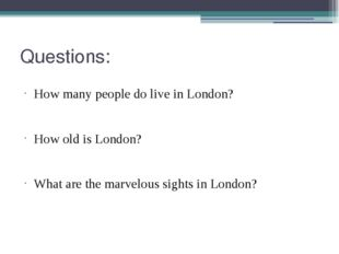 Questions: How many people do live in London? How old is London? What are the